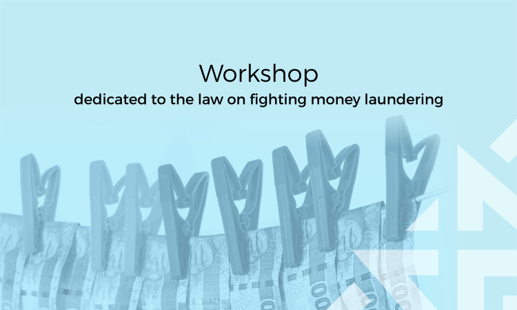 WORKSHOP DEDICATED TO THE LAW ON FIGHTING MONEY LAUNDERING